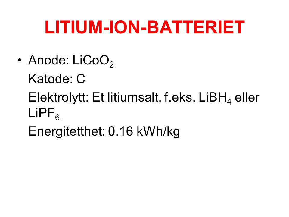 LITIUM-ION-BATTERIET •Anode: LiCoO 2 Katode: C Elektrolytt: Et litiumsalt, f.eks.