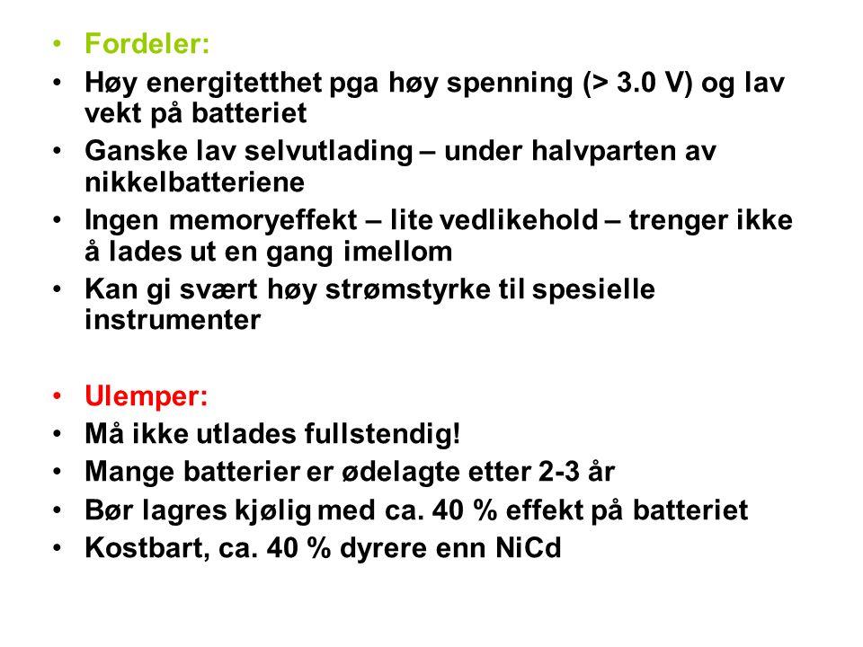 •Fordeler: •Høy energitetthet pga høy spenning (> 3.0 V) og lav vekt på batteriet •Ganske lav selvutlading – under halvparten av nikkelbatteriene •Ingen memoryeffekt – lite vedlikehold – trenger ikke å lades ut en gang imellom •Kan gi svært høy strømstyrke til spesielle instrumenter •Ulemper: •Må ikke utlades fullstendig.