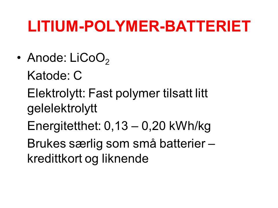 LITIUM-POLYMER-BATTERIET •Anode: LiCoO 2 Katode: C Elektrolytt: Fast polymer tilsatt litt gelelektrolytt Energitetthet: 0,13 – 0,20 kWh/kg Brukes særl