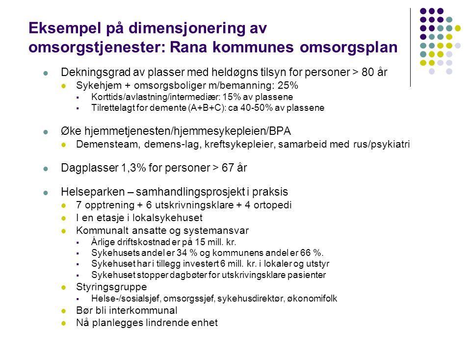 Eksempel på dimensjonering av omsorgstjenester: Rana kommunes omsorgsplan  Dekningsgrad av plasser med heldøgns tilsyn for personer > 80 år  Sykehje