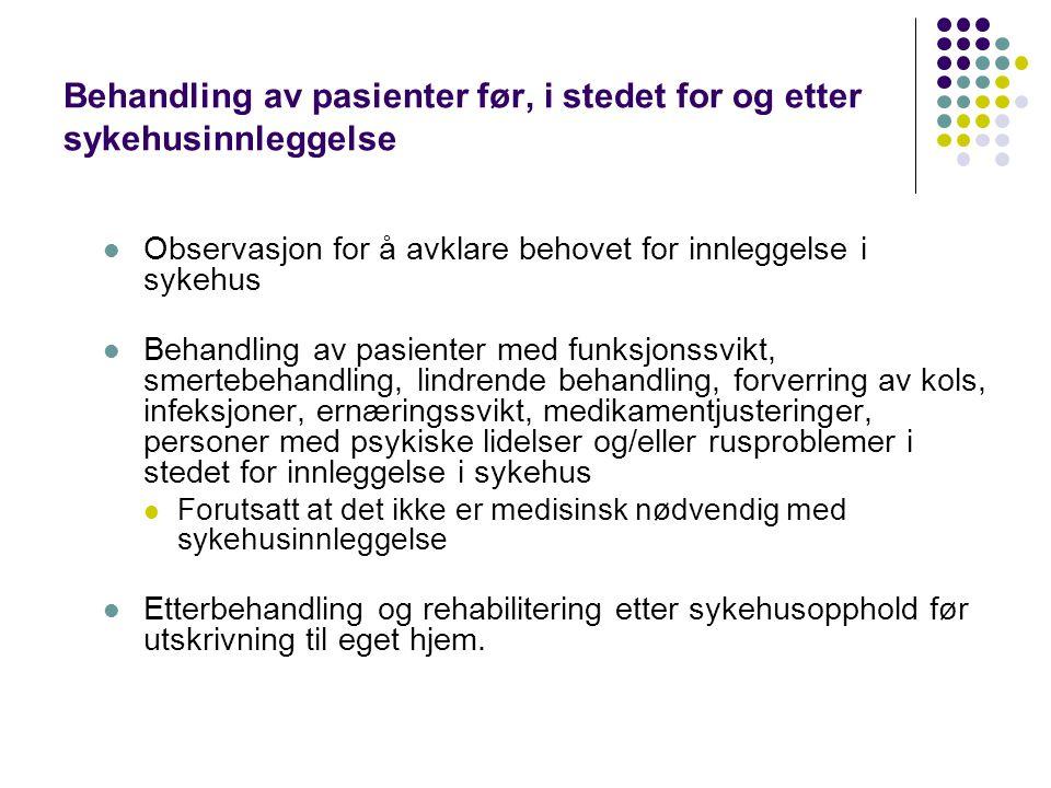 Behandling av pasienter før, i stedet for og etter sykehusinnleggelse  Observasjon for å avklare behovet for innleggelse i sykehus  Behandling av pa