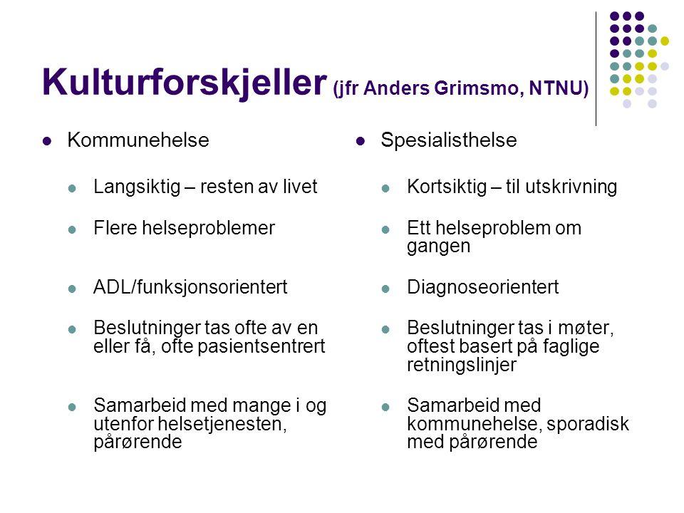 Kulturforskjeller (jfr Anders Grimsmo, NTNU)  Kommunehelse  Langsiktig – resten av livet  Flere helseproblemer  ADL/funksjonsorientert  Beslutnin