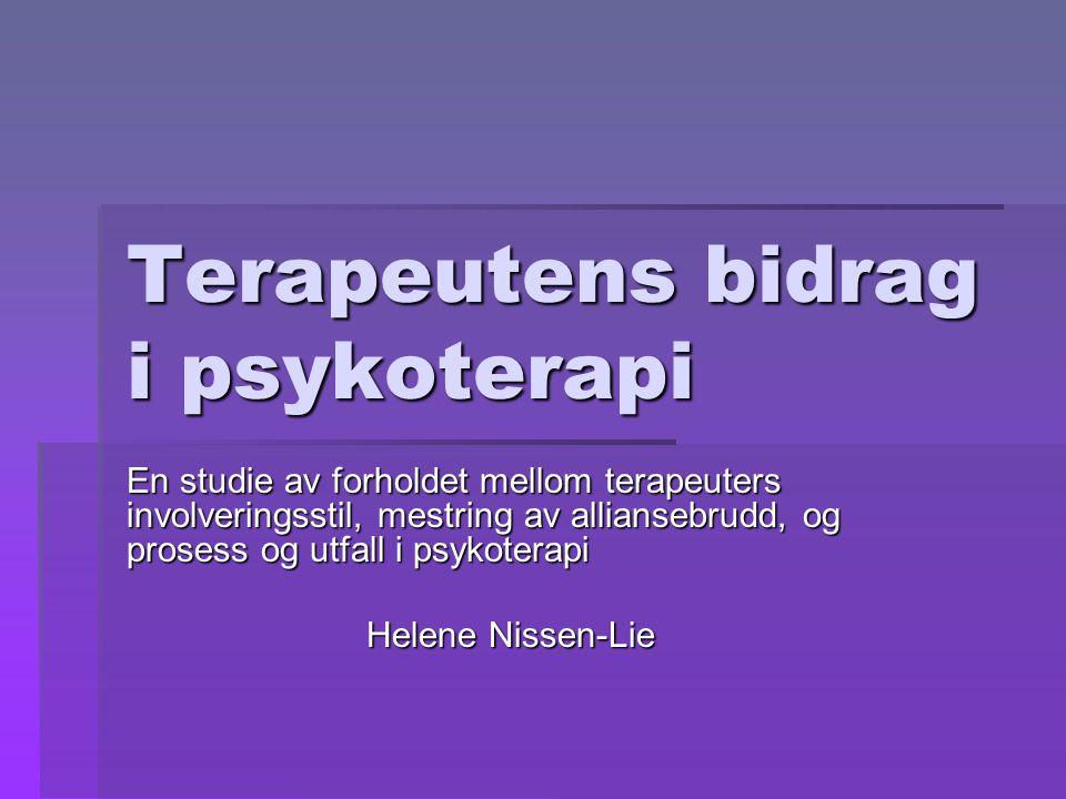 Terapeutens bidrag i psykoterapi En studie av forholdet mellom terapeuters involveringsstil, mestring av alliansebrudd, og prosess og utfall i psykoterapi Helene Nissen-Lie