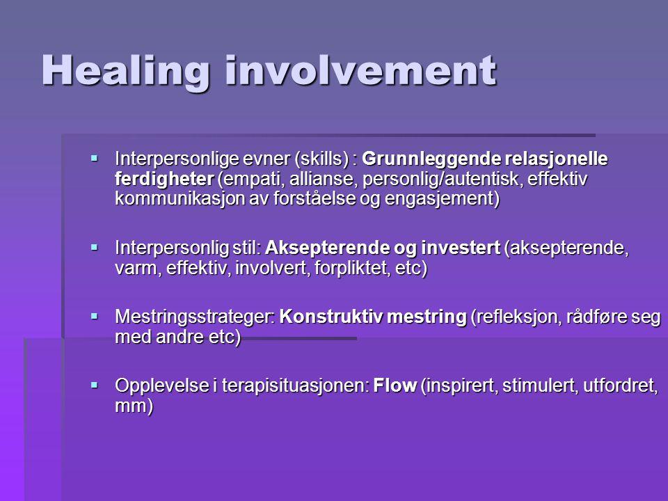 Healing involvement  Interpersonlige evner (skills) : Grunnleggende relasjonelle ferdigheter (empati, allianse, personlig/autentisk, effektiv kommunikasjon av forståelse og engasjement)  Interpersonlig stil: Aksepterende og investert (aksepterende, varm, effektiv, involvert, forpliktet, etc)  Mestringsstrateger: Konstruktiv mestring (refleksjon, rådføre seg med andre etc)  Opplevelse i terapisituasjonen: Flow (inspirert, stimulert, utfordret, mm)
