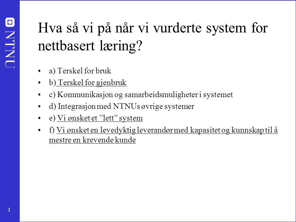1 Hva så vi på når vi vurderte system for nettbasert læring? •a) Terskel for bruk •b) Terskel for gjenbruk •c) Kommunikasjon og samarbeidsmuligheter i