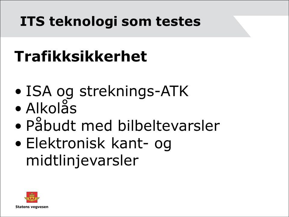 Trafikksikkerhet •ISA og streknings-ATK •Alkolås •Påbudt med bilbeltevarsler •Elektronisk kant- og midtlinjevarsler ITS teknologi som testes