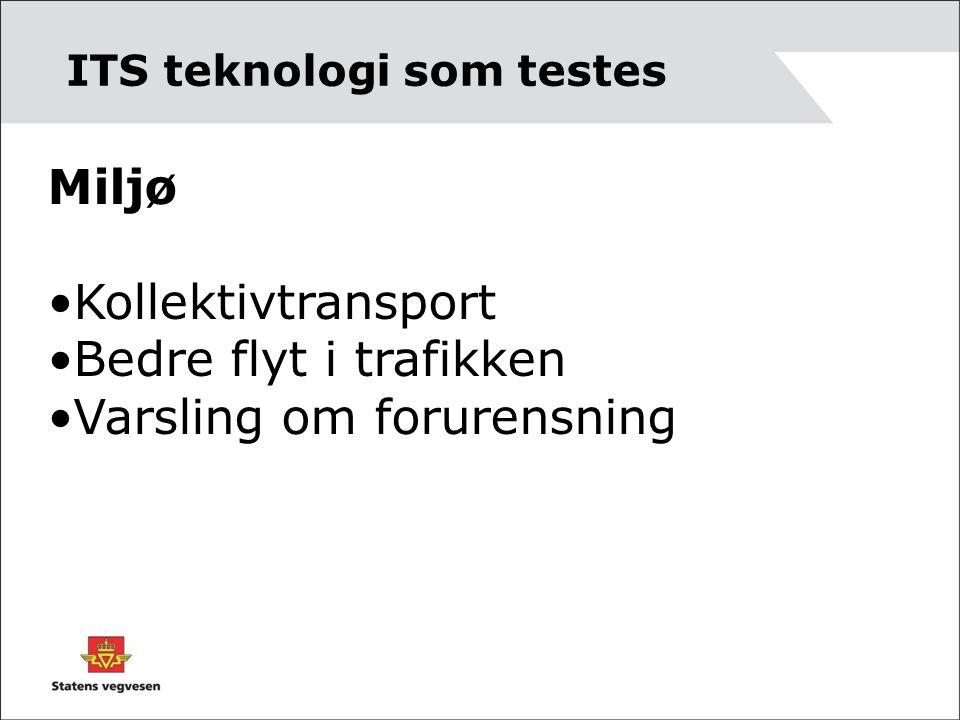 Miljø •Kollektivtransport •Bedre flyt i trafikken •Varsling om forurensning ITS teknologi som testes