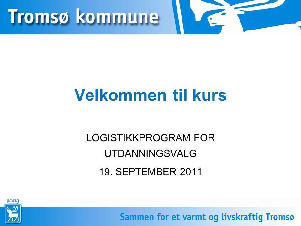 Velkommen til kurs LOGISTIKKPROGRAM FOR UTDANNINGSVALG 19. SEPTEMBER 2011