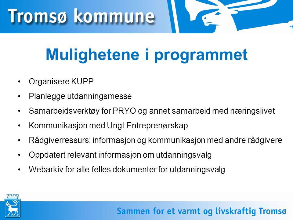 Mulighetene i programmet •Organisere KUPP •Planlegge utdanningsmesse •Samarbeidsverktøy for PRYO og annet samarbeid med næringslivet •Kommunikasjon me