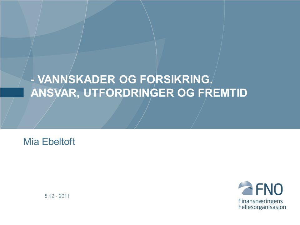 - VANNSKADER OG FORSIKRING. ANSVAR, UTFORDRINGER OG FREMTID Mia Ebeltoft 8.12 - 2011