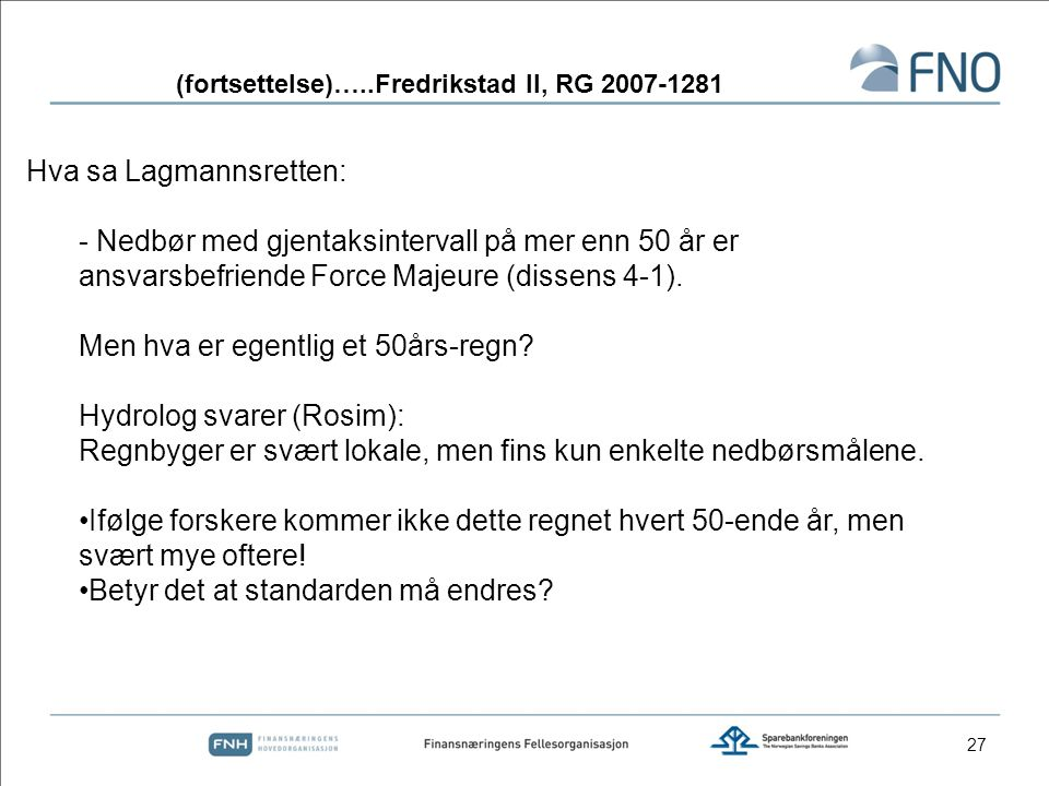 27 Hva sa Lagmannsretten: - Nedbør med gjentaksintervall på mer enn 50 år er ansvarsbefriende Force Majeure (dissens 4-1). Men hva er egentlig et 50år