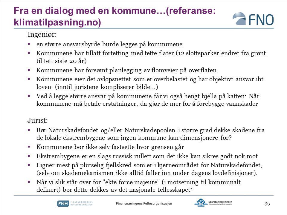 Fra en dialog med en kommune…(referanse: klimatilpasning.no) Ingeniør:  en større ansvarsbyrde burde legges på kommunene  Kommunene har tillatt fort
