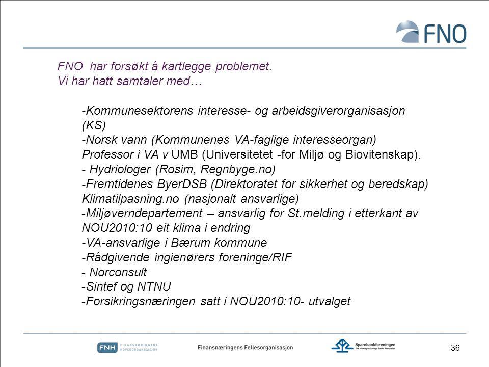 36 FNO har forsøkt å kartlegge problemet. Vi har hatt samtaler med… -Kommunesektorens interesse- og arbeidsgiverorganisasjon (KS) -Norsk vann (Kommune