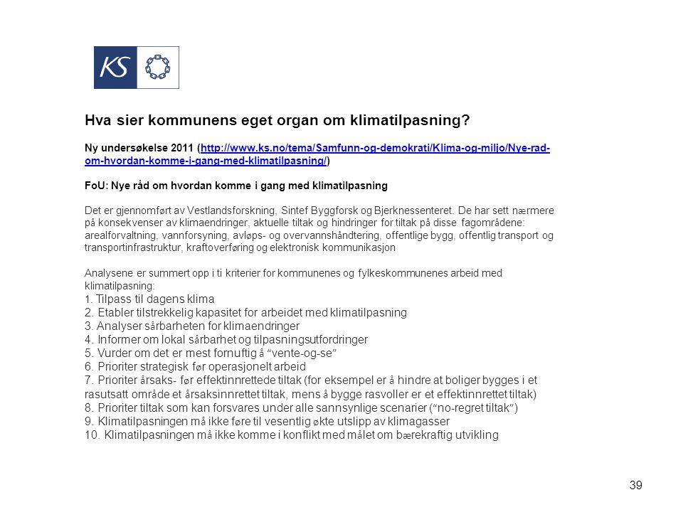 39 Hva sier kommunens eget organ om klimatilpasning? Ny undersøkelse 2011 (http://www.ks.no/tema/Samfunn-og-demokrati/Klima-og-miljo/Nye-rad- om-hvord