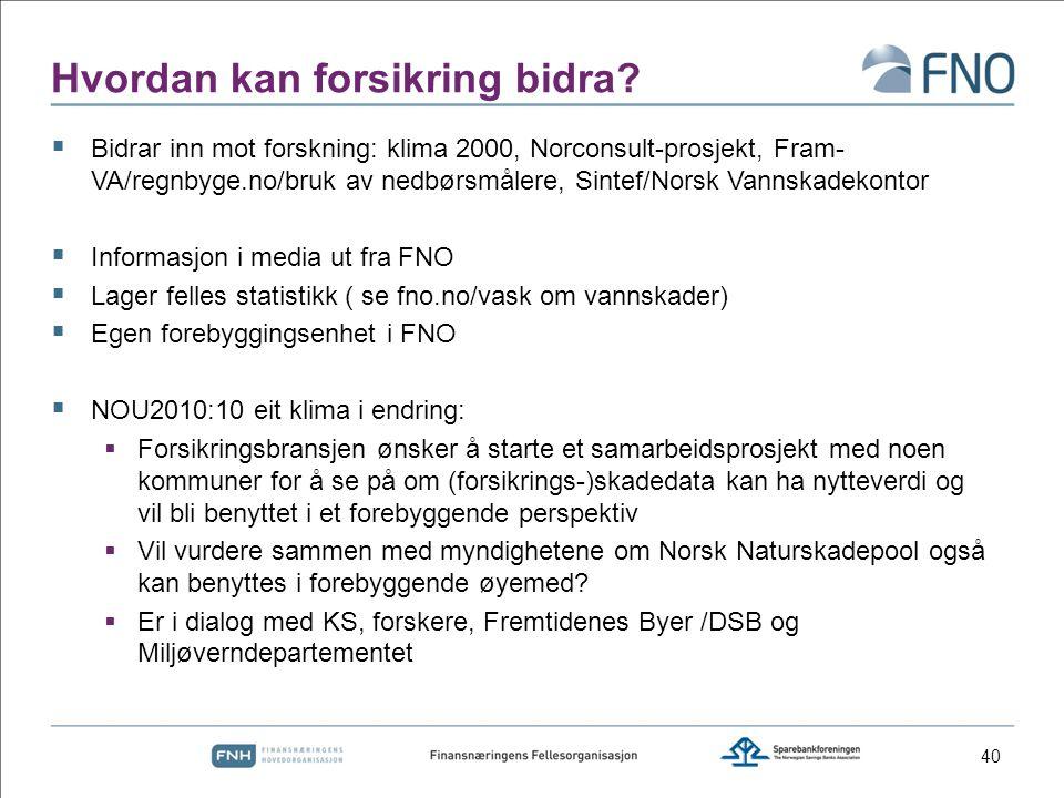 Hvordan kan forsikring bidra?  Bidrar inn mot forskning: klima 2000, Norconsult-prosjekt, Fram- VA/regnbyge.no/bruk av nedbørsmålere, Sintef/Norsk Va