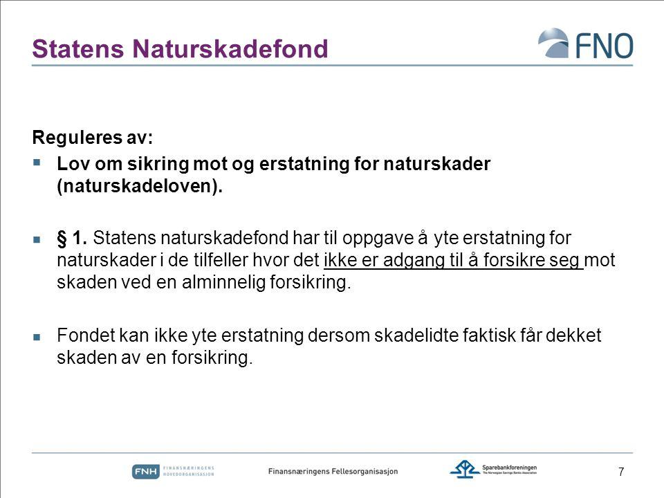 Statens Naturskadefond Reguleres av:  Lov om sikring mot og erstatning for naturskader (naturskadeloven).  § 1. Statens naturskadefond har til oppga