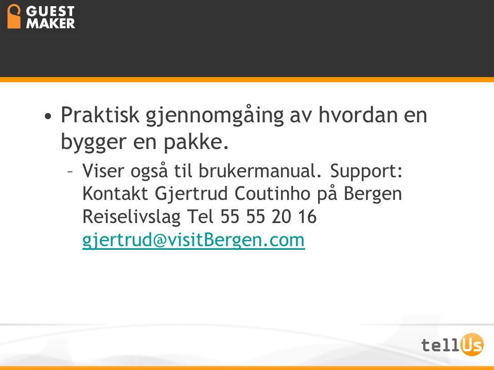 •Praktisk gjennomgåing av hvordan en bygger en pakke. –Viser også til brukermanual. Support: Kontakt Gjertrud Coutinho på Bergen Reiselivslag Tel 55 5
