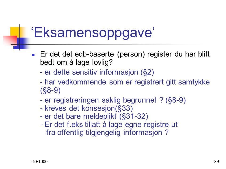 INF100039 'Eksamensoppgave'  Er det det edb-baserte (person) register du har blitt bedt om å lage lovlig.
