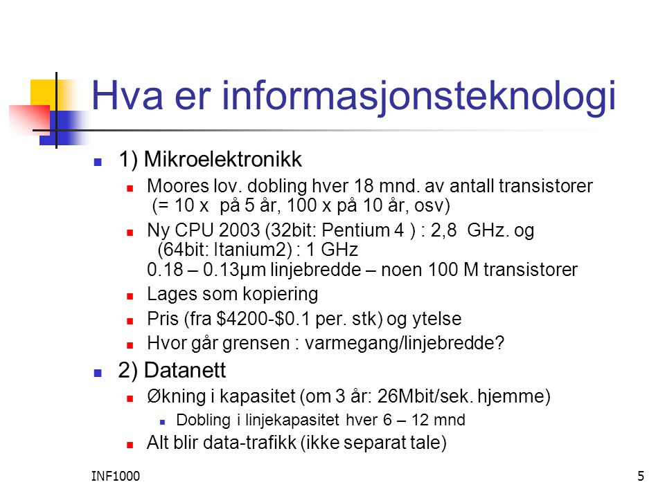 INF10005 Hva er informasjonsteknologi  1) Mikroelektronikk  Moores lov.