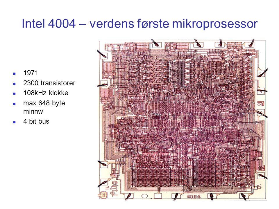 Intel 4004 – verdens første mikroprosessor  1971  2300 transistorer  108kHz klokke  max 648 byte minnw  4 bit bus