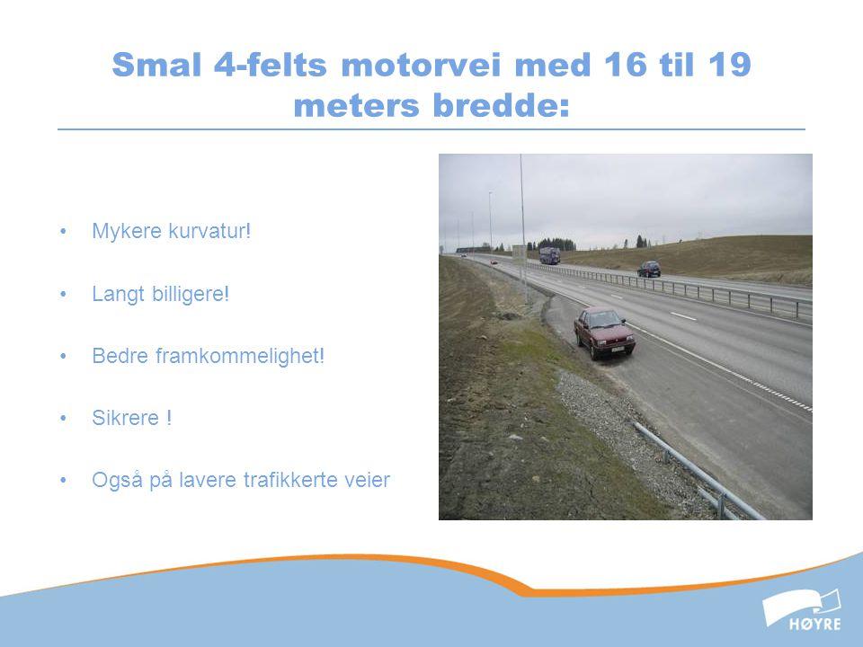 Smal 4-felts motorvei med 16 til 19 meters bredde: •Mykere kurvatur! •Langt billigere! •Bedre framkommelighet! •Sikrere ! •Også på lavere trafikkerte