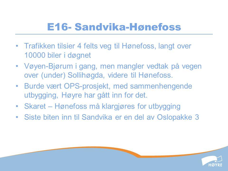 E16- Sandvika-Hønefoss •Trafikken tilsier 4 felts veg til Hønefoss, langt over 10000 biler i døgnet •Vøyen-Bjørum i gang, men mangler vedtak på vegen