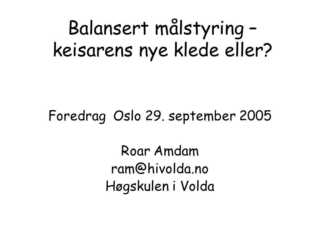 Balansert målstyring – keisarens nye klede eller.Foredrag Oslo 29.