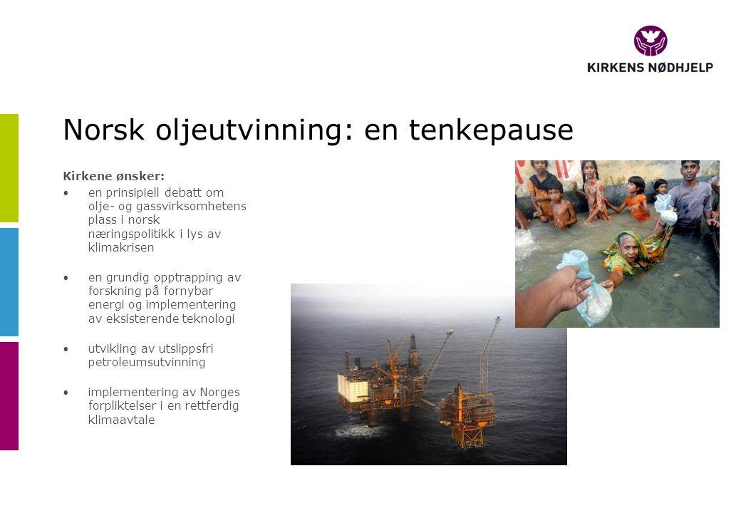 Norsk oljeutvinning: en tenkepause Kirkene ønsker: •en prinsipiell debatt om olje- og gassvirksomhetens plass i norsk næringspolitikk i lys av klimakr