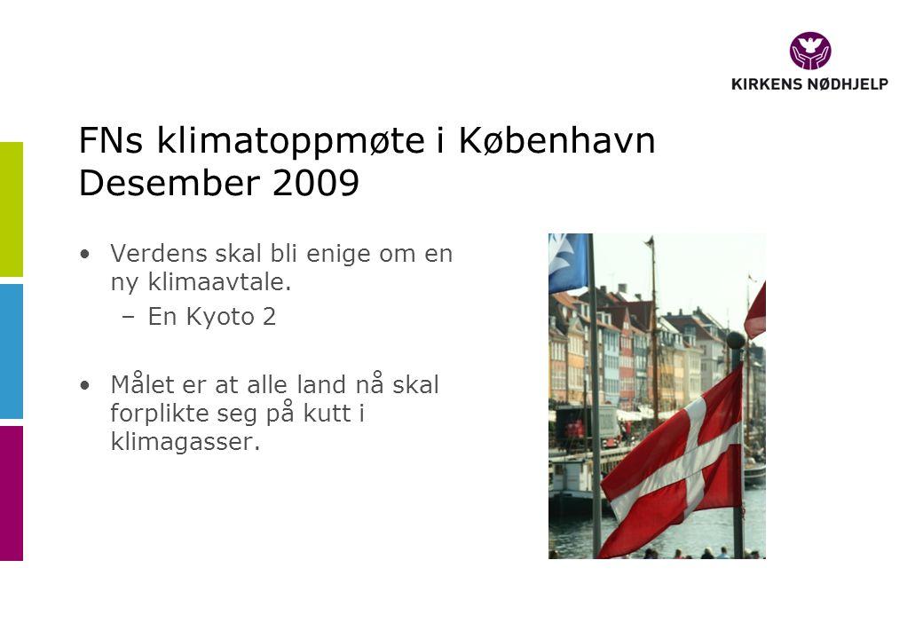 FNs klimatoppmøte i København Desember 2009 •Verdens skal bli enige om en ny klimaavtale. –En Kyoto 2 •Målet er at alle land nå skal forplikte seg på