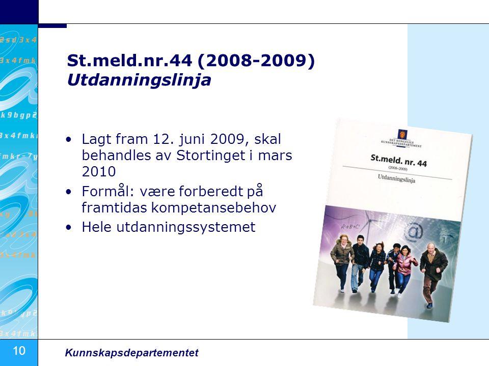 10 Kunnskapsdepartementet St.meld.nr.44 (2008-2009) Utdanningslinja •Lagt fram 12. juni 2009, skal behandles av Stortinget i mars 2010 •Formål: være f