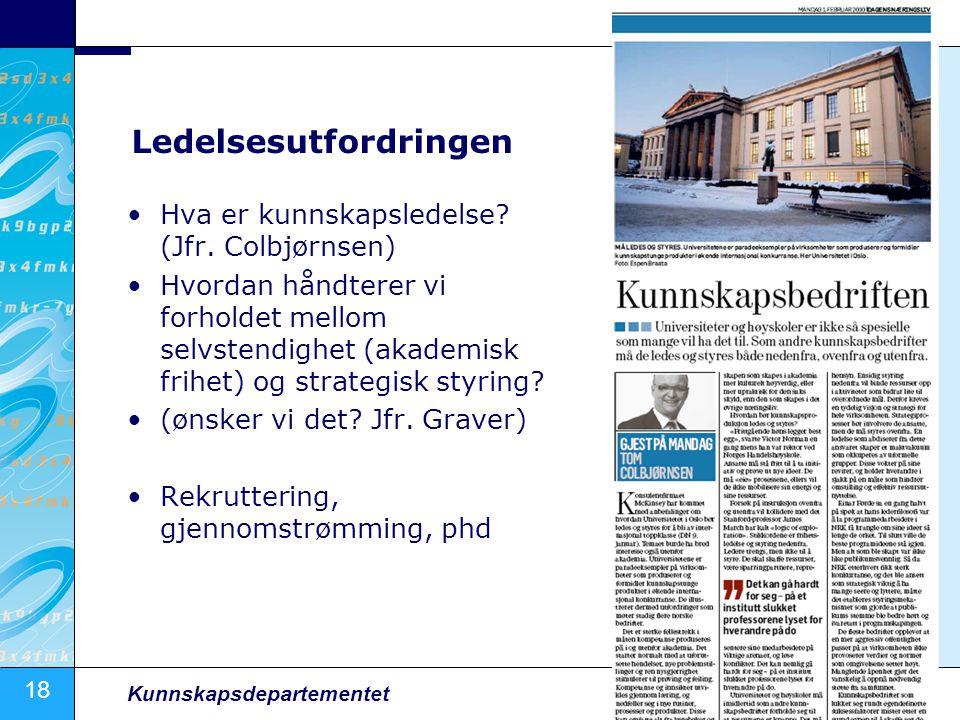 18 Kunnskapsdepartementet Ledelsesutfordringen •Hva er kunnskapsledelse? (Jfr. Colbjørnsen) •Hvordan håndterer vi forholdet mellom selvstendighet (aka