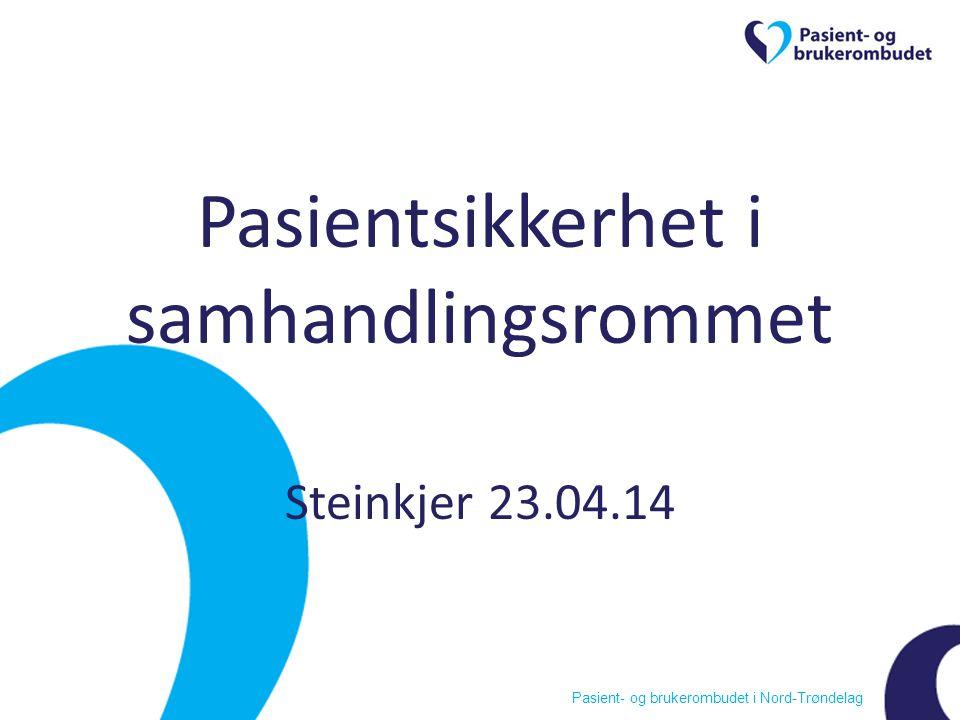 Pasient- og brukerombudet i Nord-Trøndelag Pasientsikkerhet i samhandlingsrommet Steinkjer 23.04.14