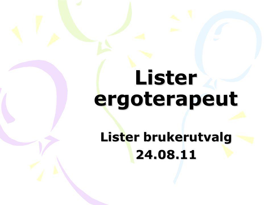 Lister ergoterapeut Lister brukerutvalg 24.08.11