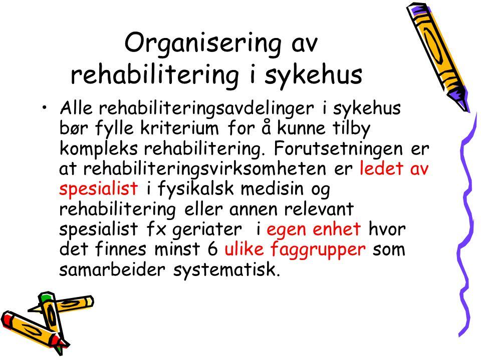 Organisering av rehabilitering i sykehus •Alle rehabiliteringsavdelinger i sykehus bør fylle kriterium for å kunne tilby kompleks rehabilitering.
