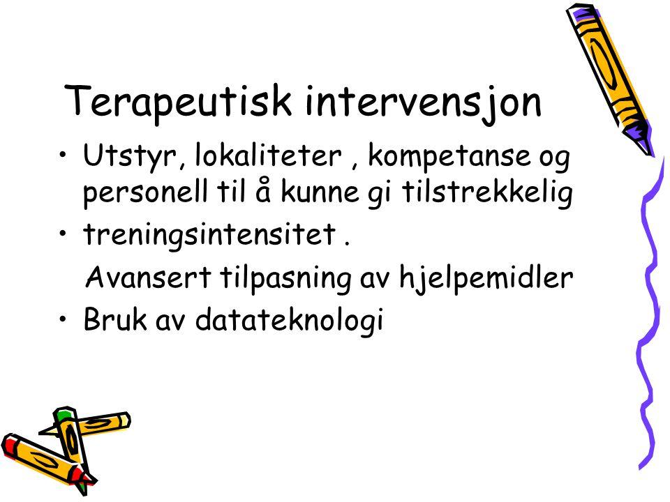 Terapeutisk intervensjon •Utstyr, lokaliteter, kompetanse og personell til å kunne gi tilstrekkelig •treningsintensitet. Avansert tilpasning av hjelpe