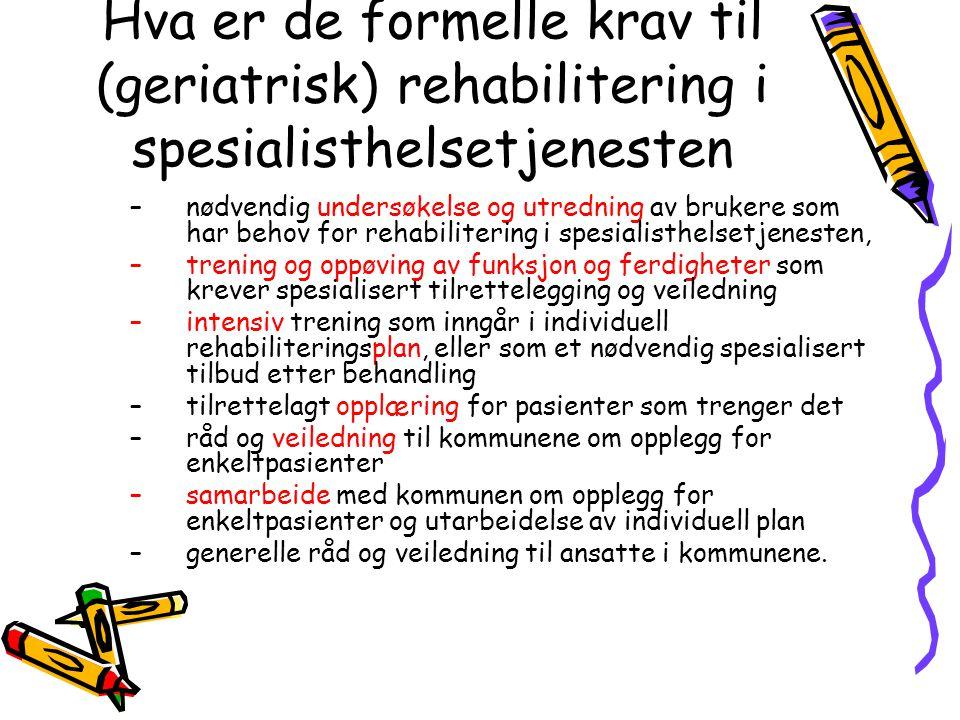Hva er de formelle krav til (geriatrisk) rehabilitering i spesialisthelsetjenesten –nødvendig undersøkelse og utredning av brukere som har behov for r