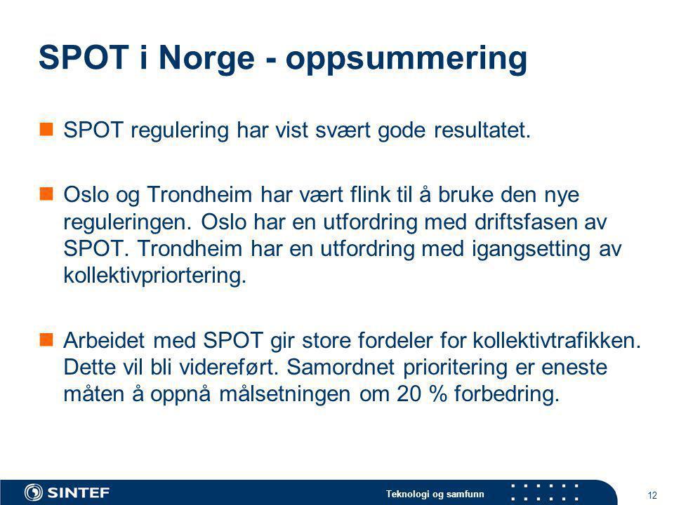 Teknologi og samfunn 12 SPOT i Norge - oppsummering  SPOT regulering har vist svært gode resultatet.  Oslo og Trondheim har vært flink til å bruke d