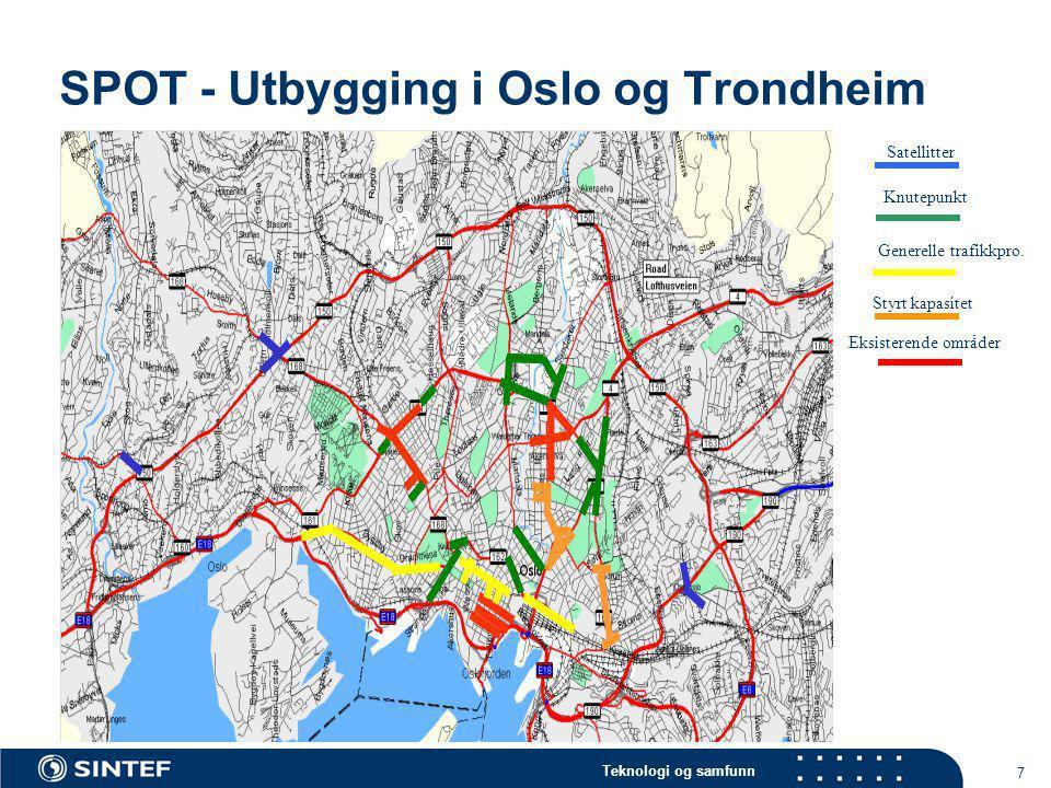 Teknologi og samfunn 7 SPOT - Utbygging i Oslo og Trondheim Satellitter Knutepunkt Generelle trafikkpro. Styrt kapasitet Eksisterende områder