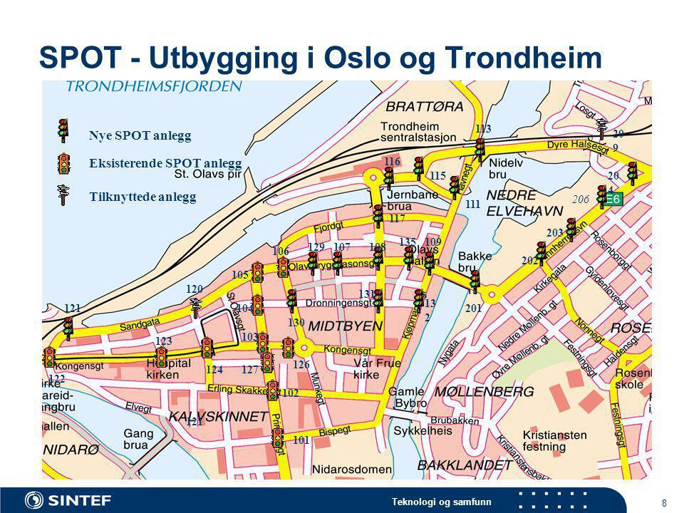 Teknologi og samfunn 8 SPOT - Utbygging i Oslo og Trondheim Nye SPOT anlegg Eksisterende SPOT anlegg Tilknyttede anlegg 121 109135 108107129 13 2 131