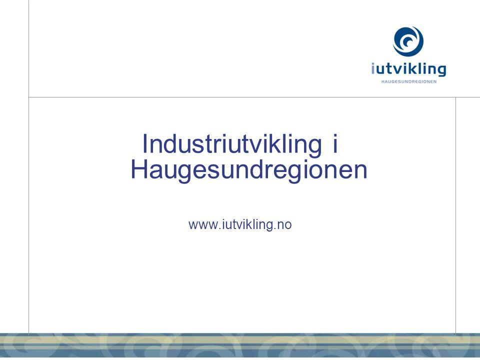 Industriutvikling i Haugesundregionen www.iutvikling.no