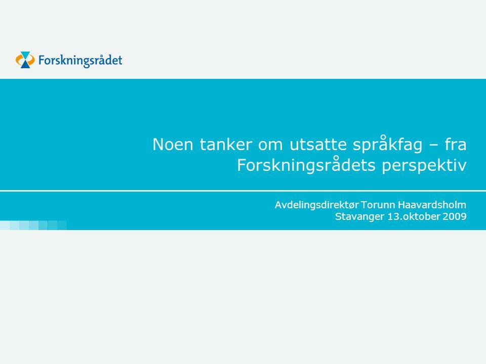 Noen tanker om utsatte språkfag – fra Forskningsrådets perspektiv Avdelingsdirektør Torunn Haavardsholm Stavanger 13.oktober 2009
