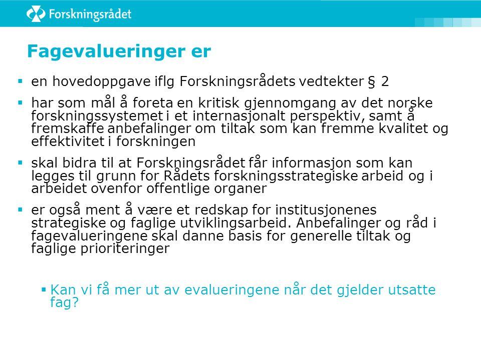 Fagevalueringer er  en hovedoppgave iflg Forskningsrådets vedtekter § 2  har som mål å foreta en kritisk gjennomgang av det norske forskningssysteme