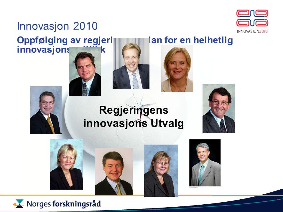 Innovasjon 2010 Oppf ø lging av regjeringens plan for en helhetlig innovasjonspolitikk Regjeringens innovasjons Utvalg