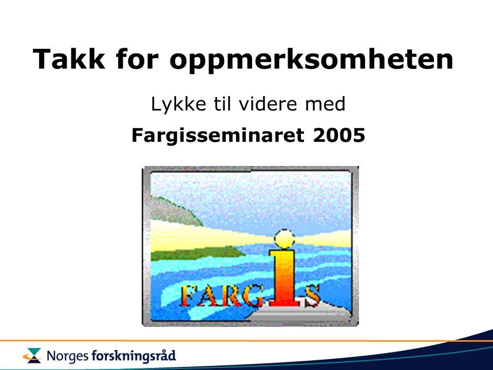 Takk for oppmerksomheten Lykke til videre med Fargisseminaret 2005