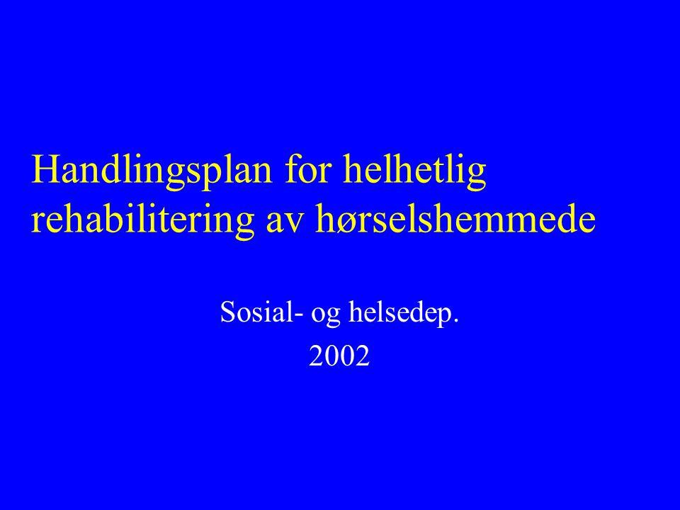 Handlingsplan for helhetlig rehabilitering av hørselshemmede Sosial- og helsedep. 2002
