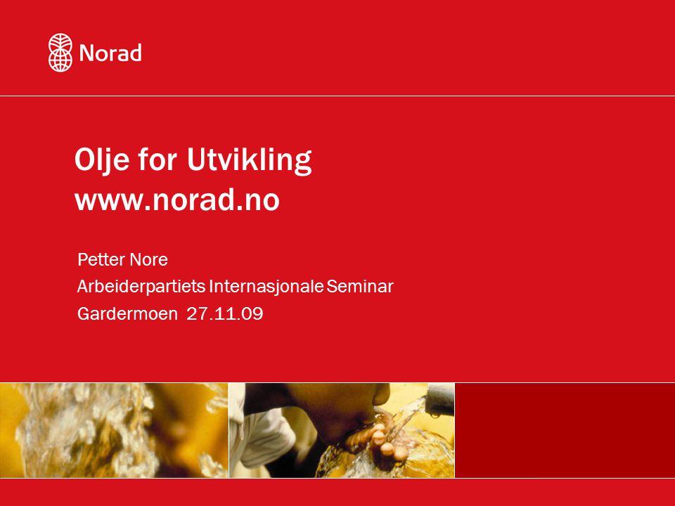 Olje for Utvikling www.norad.no Petter Nore Arbeiderpartiets Internasjonale Seminar Gardermoen 27.11.09