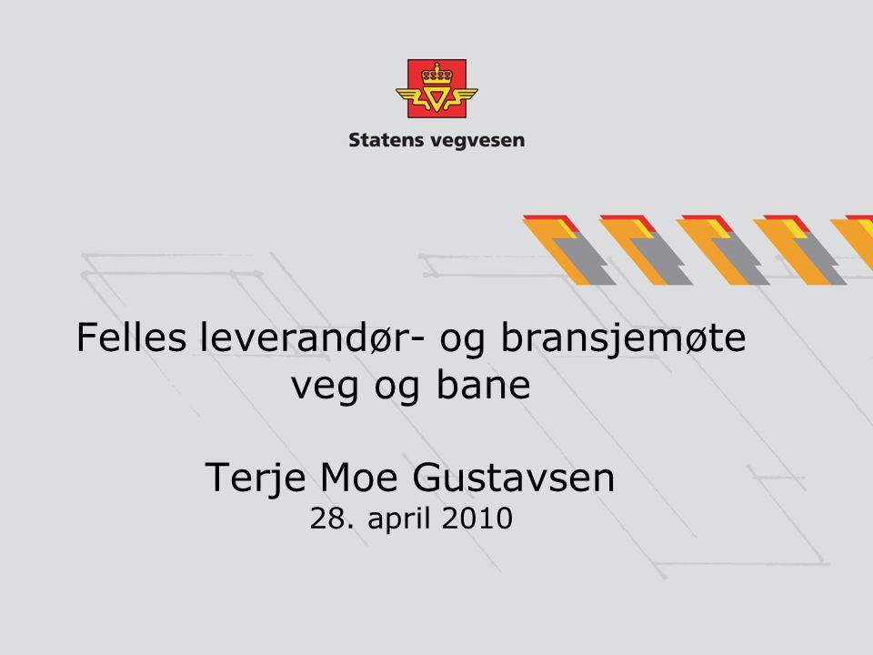 Felles leverandør- og bransjemøte veg og bane Terje Moe Gustavsen 28. april 2010