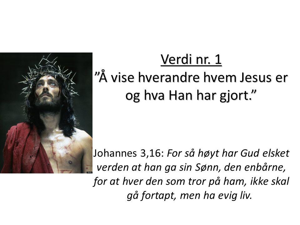 Verdi nr. 1 Å vise hverandre hvem Jesus er og hva Han har gjort. Verdi nr.