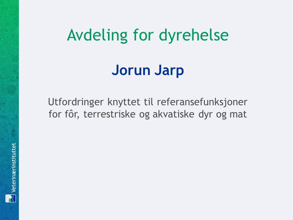 Avdeling for dyrehelse Jorun Jarp Utfordringer knyttet til referansefunksjoner for fôr, terrestriske og akvatiske dyr og mat