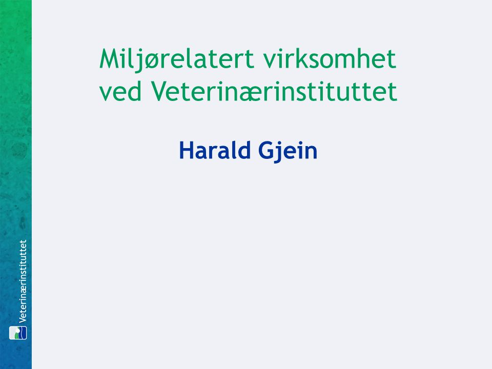 Miljørelatert virksomhet ved Veterinærinstituttet Harald Gjein